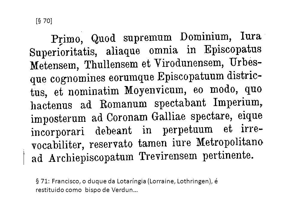 [§ 70] § 71: Francisco, o duque da Lotaríngia (Lorraine, Lothringen), é restituido como bispo de Verdun…